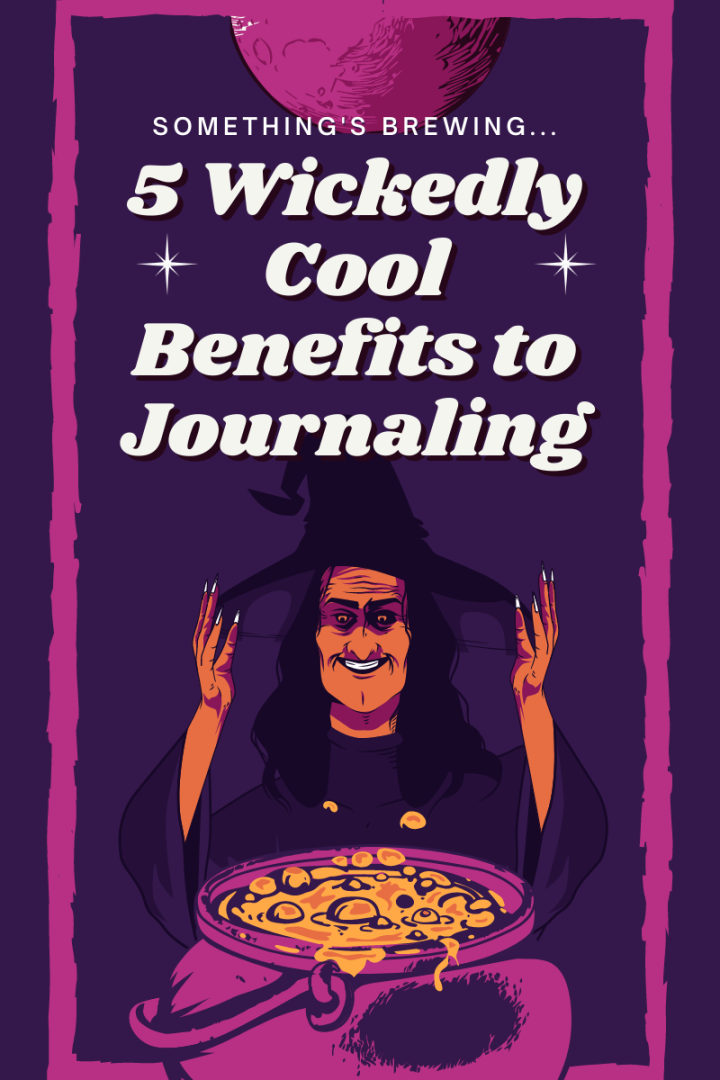 5 Wickedly Cool Benefits to Journaling