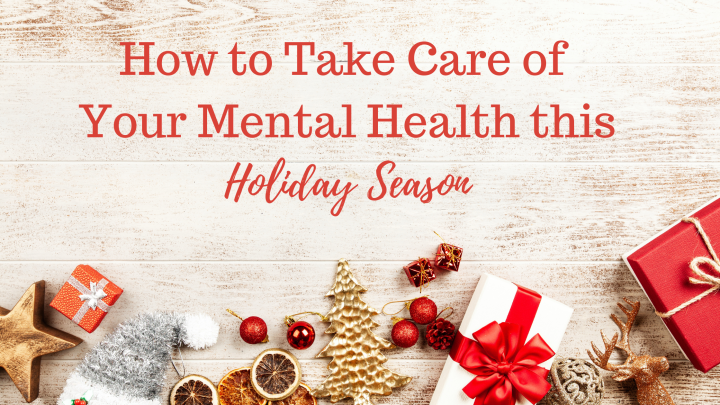 How to Take Care of Your Mental Health This Holiday Season